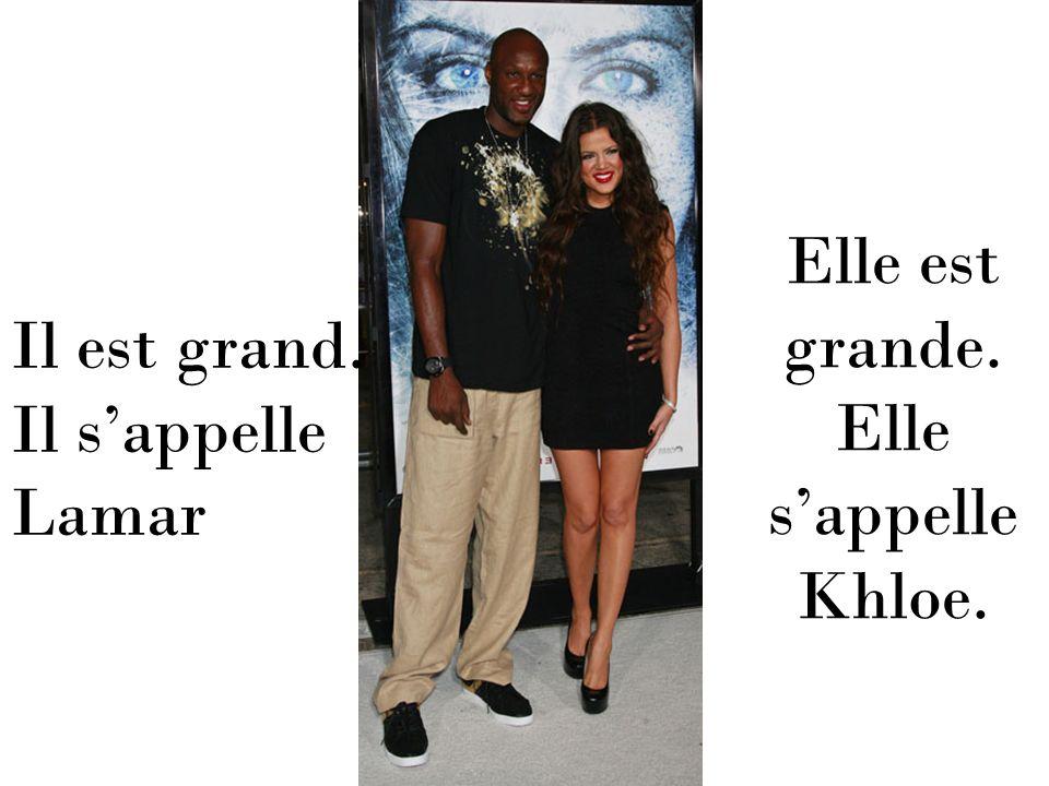 Elle est grande. Elle s'appelle Khloe. Il est grand. Il s'appelle Lamar