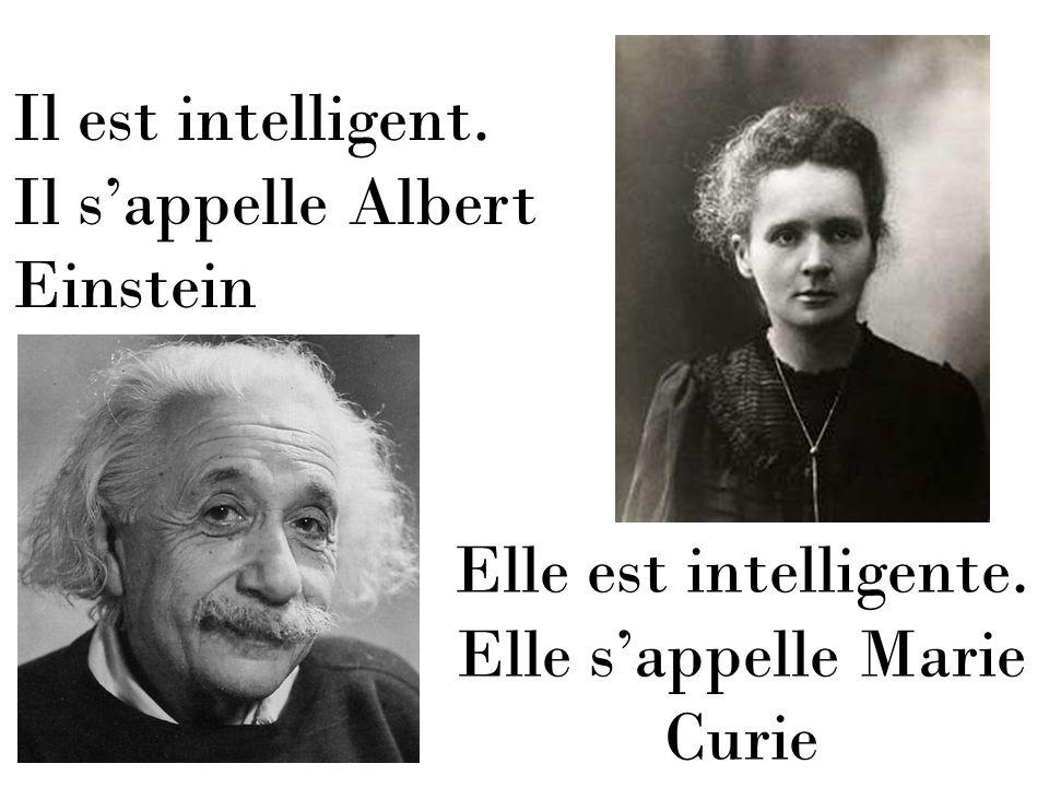 Elle est intelligente. Elle s'appelle Marie Curie