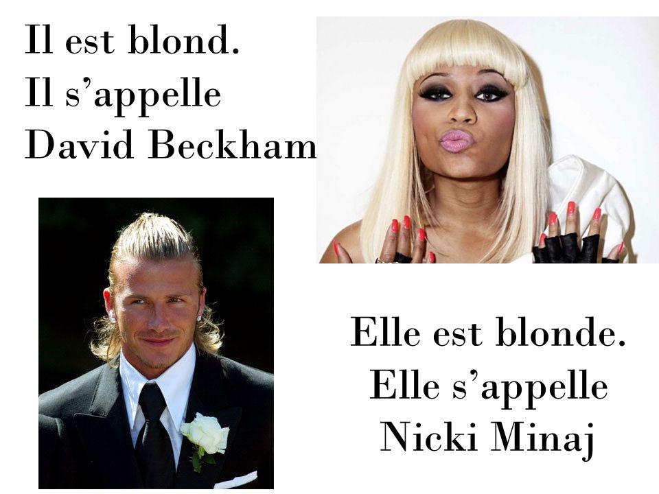 Il est blond. Il s'appelle David Beckham Elle est blonde. Elle s'appelle Nicki Minaj