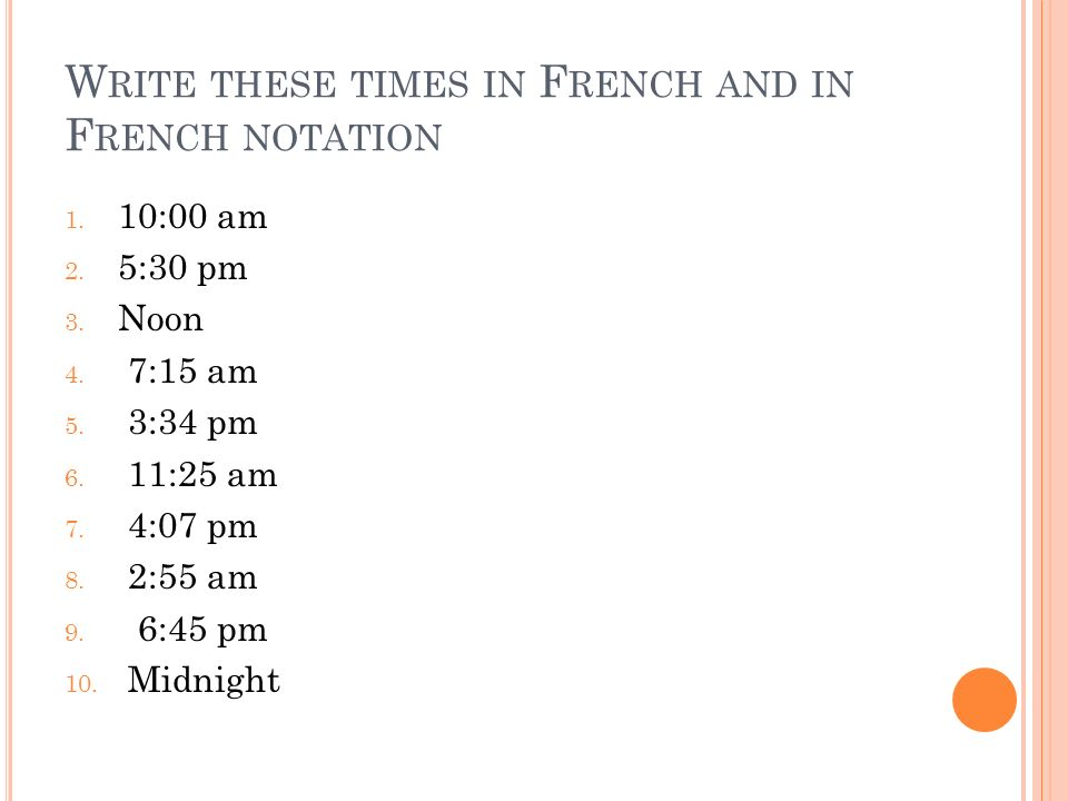 Write these times in French and in French notation