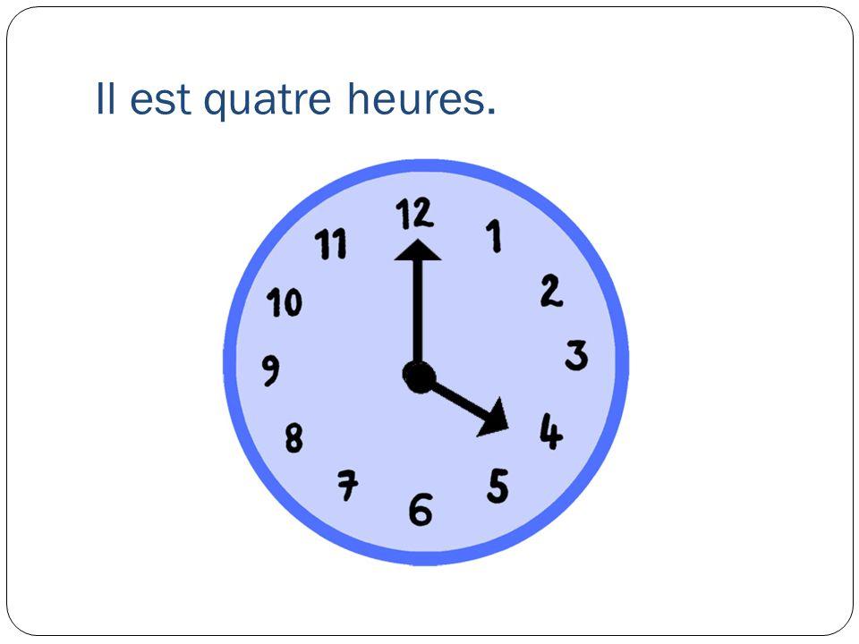 Il est quatre heures.