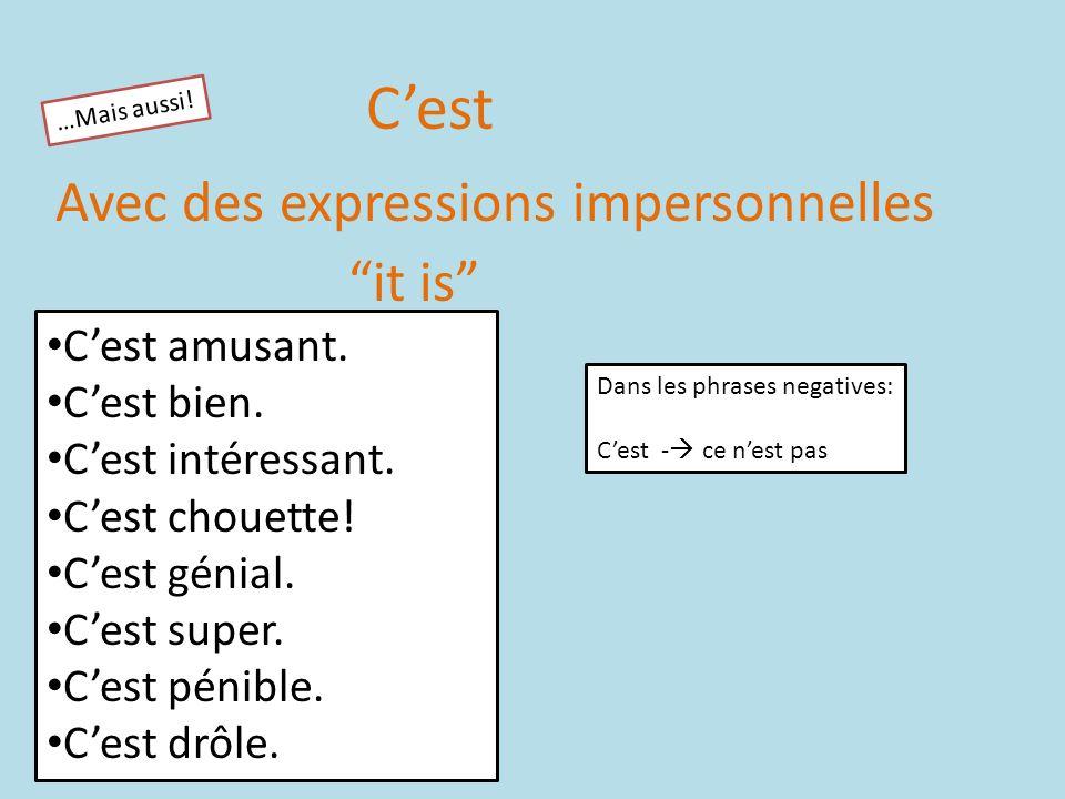 C'est Avec des expressions impersonnelles it is C'est amusant.