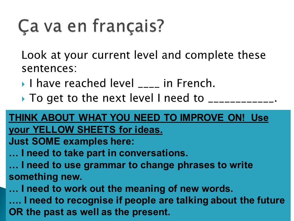 Ça va en français Look at your current level and complete these sentences: I have reached level ____ in French.