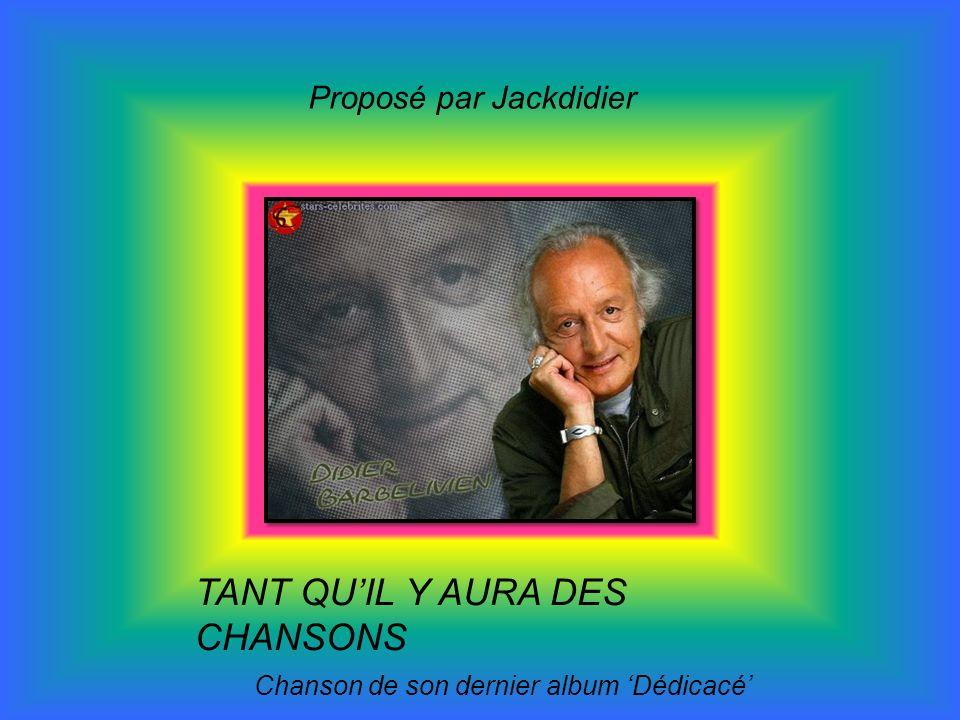 TANT QU'IL Y AURA DES CHANSONS Chanson de son dernier album 'Dédicacé'