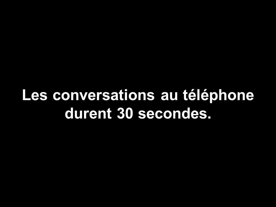 Les conversations au téléphone durent 30 secondes.