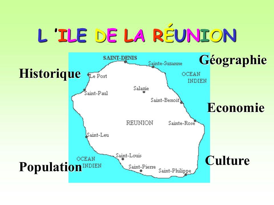 L 'ILE DE LA RÉUNION Géographie Historique Economie Culture Population