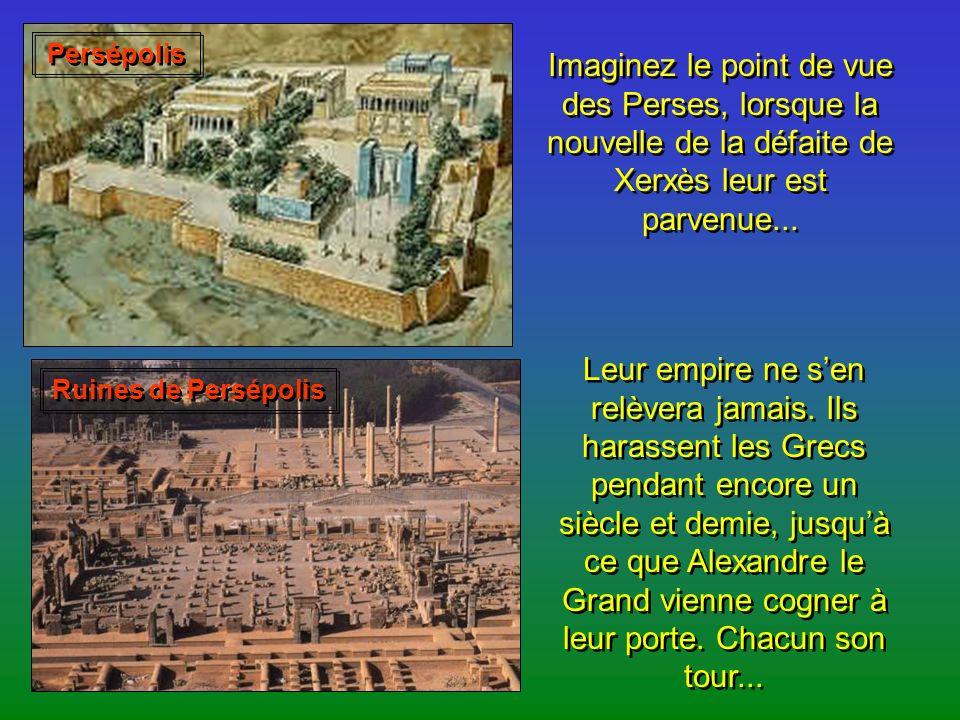 Persépolis Imaginez le point de vue des Perses, lorsque la nouvelle de la défaite de Xerxès leur est parvenue...