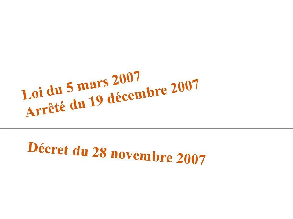 Loi du 5 mars 2007 Arrêté du 19 décembre 2007