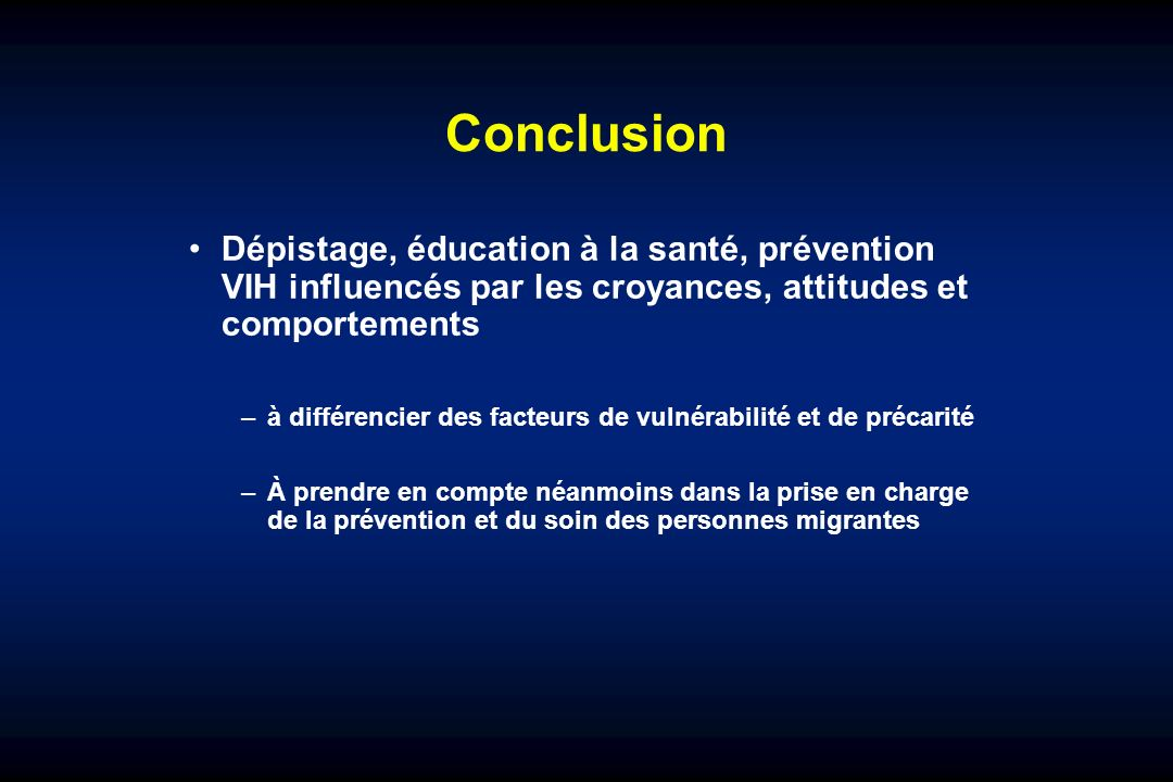 Conclusion Dépistage, éducation à la santé, prévention VIH influencés par les croyances, attitudes et comportements.