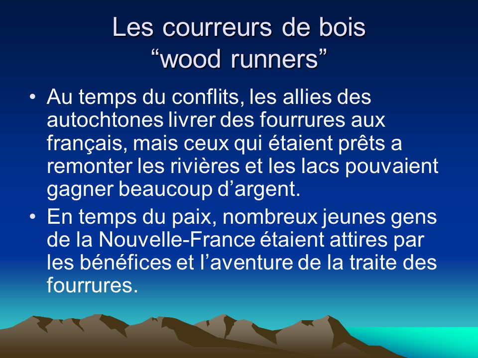 Les courreurs de bois wood runners