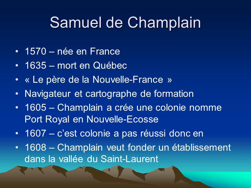 Samuel de Champlain 1570 – née en France 1635 – mort en Québec