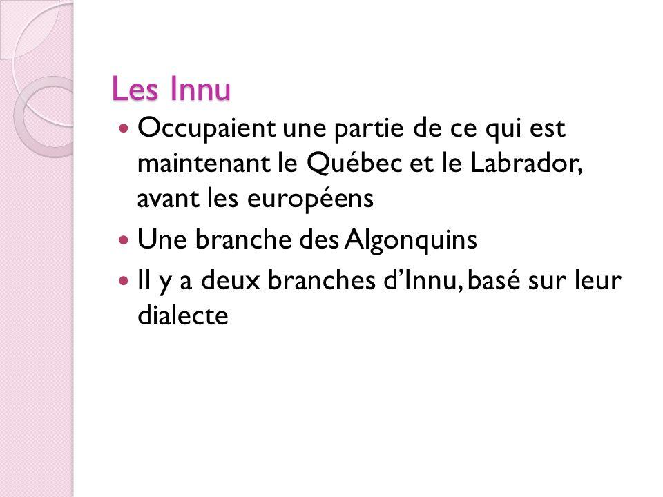 Les InnuOccupaient une partie de ce qui est maintenant le Québec et le Labrador, avant les européens.