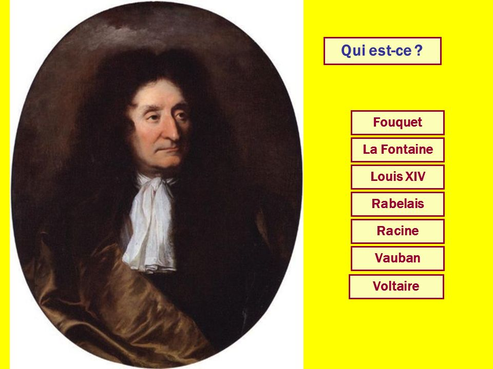 Qui est-ce Fouquet La Fontaine Louis XIV Rabelais Racine Vauban