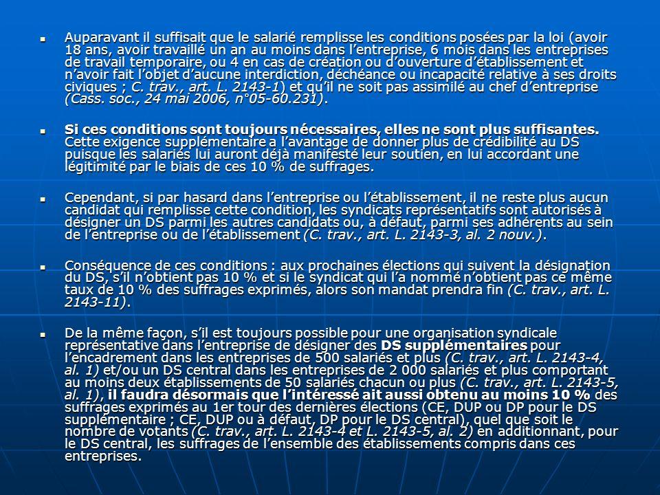 Auparavant il suffisait que le salarié remplisse les conditions posées par la loi (avoir 18 ans, avoir travaillé un an au moins dans l'entreprise, 6 mois dans les entreprises de travail temporaire, ou 4 en cas de création ou d'ouverture d'établissement et n'avoir fait l'objet d'aucune interdiction, déchéance ou incapacité relative à ses droits civiques ; C. trav., art. L. 2143-1) et qu'il ne soit pas assimilé au chef d'entreprise (Cass. soc., 24 mai 2006, n°05-60.231).