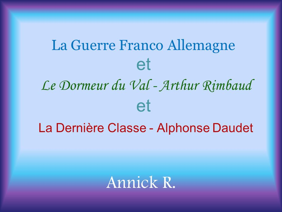 La Guerre Franco Allemagne et Le Dormeur du Val - Arthur Rimbaud et La Dernière Classe - Alphonse Daudet