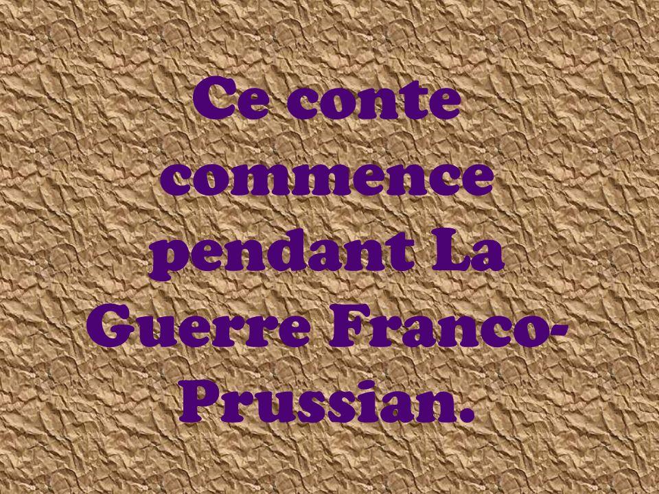Ce conte commence pendant La Guerre Franco-Prussian.