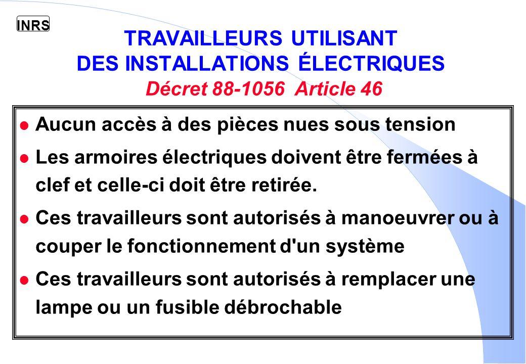TRAVAILLEURS UTILISANT DES INSTALLATIONS ÉLECTRIQUES Décret 88-1056 Article 46