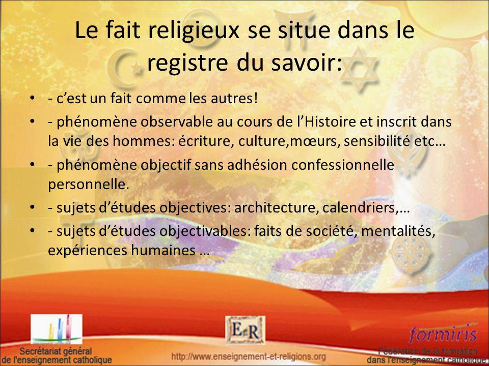 Le fait religieux se situe dans le registre du savoir: