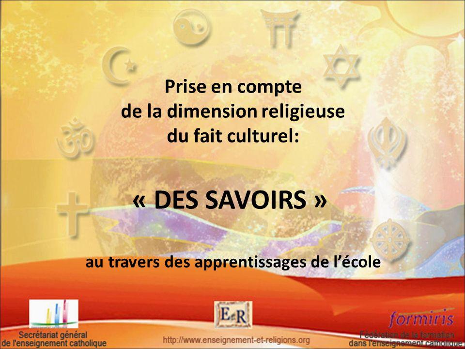 Prise en compte de la dimension religieuse du fait culturel: « DES SAVOIRS » au travers des apprentissages de l'école