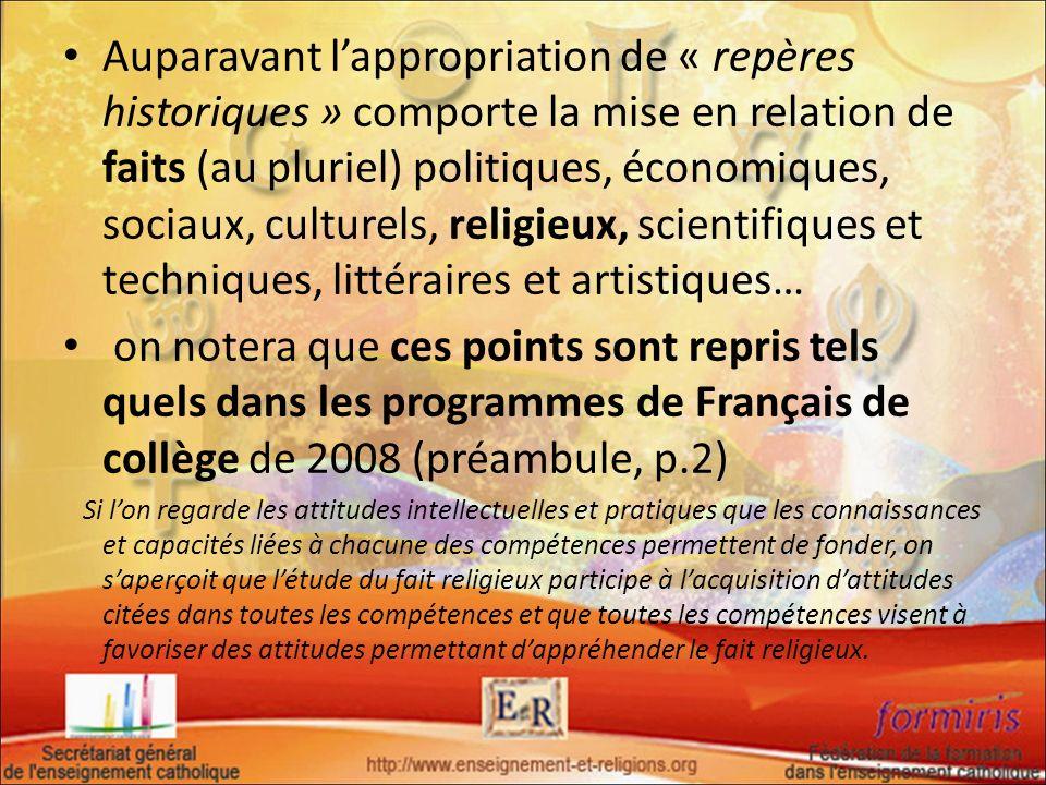 Auparavant l'appropriation de « repères historiques » comporte la mise en relation de faits (au pluriel) politiques, économiques, sociaux, culturels, religieux, scientifiques et techniques, littéraires et artistiques…