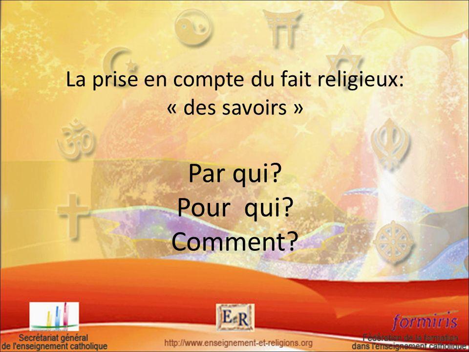 La prise en compte du fait religieux: « des savoirs » Par qui Pour qui Comment