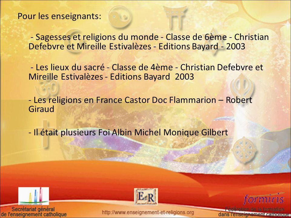 Pour les enseignants:- Sagesses et religions du monde - Classe de 6ème - Christian Defebvre et Mireille Estivalèzes - Editions Bayard - 2003.