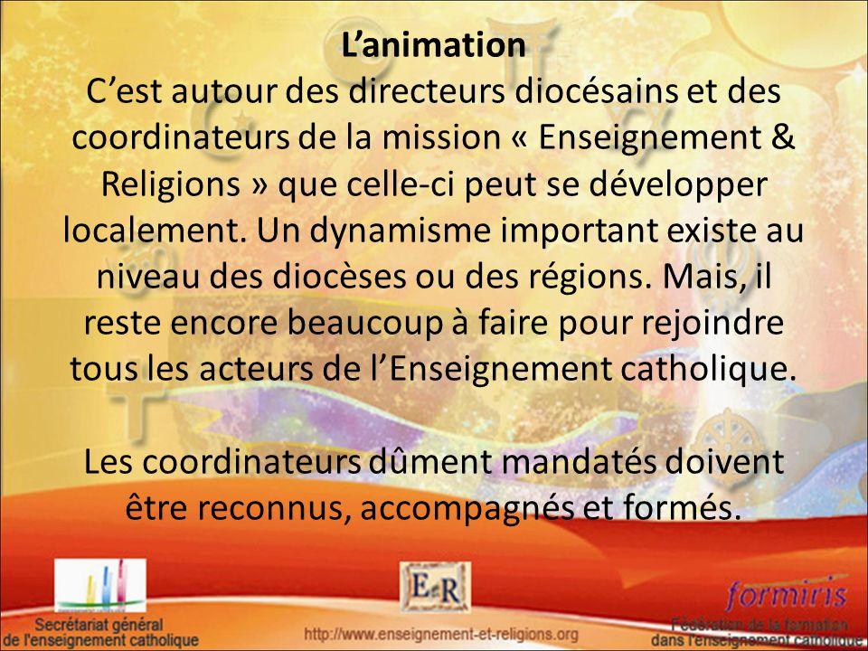 L'animation C'est autour des directeurs diocésains et des coordinateurs de la mission « Enseignement & Religions » que celle-ci peut se développer localement.