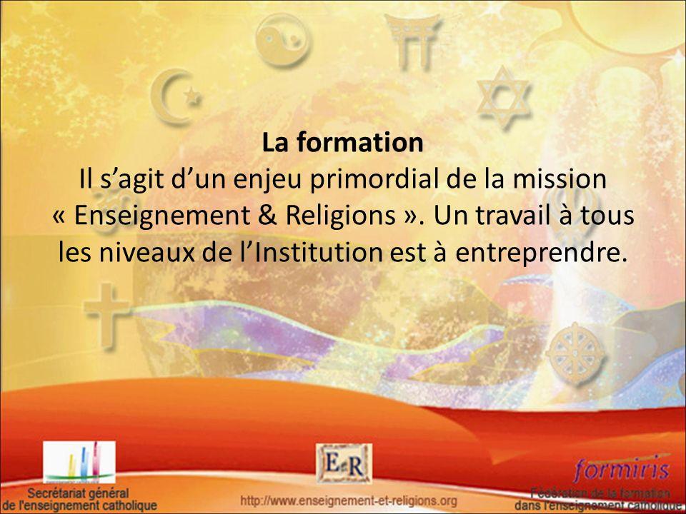La formation Il s'agit d'un enjeu primordial de la mission « Enseignement & Religions ».