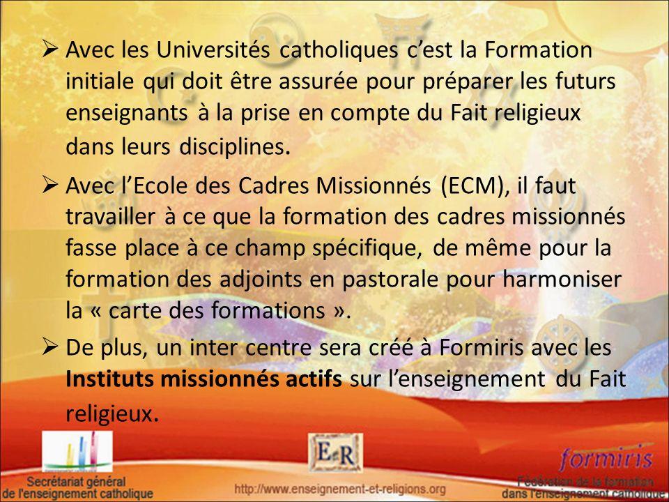 Avec les Universités catholiques c'est la Formation initiale qui doit être assurée pour préparer les futurs enseignants à la prise en compte du Fait religieux dans leurs disciplines.