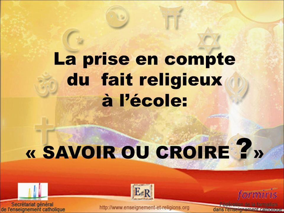 La prise en compte du fait religieux à l'école: « SAVOIR OU CROIRE »