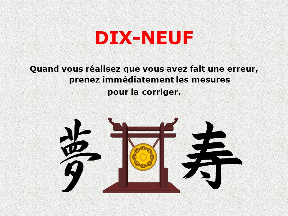 DIX-NEUFQuand vous réalisez que vous avez fait une erreur, prenez immédiatement les mesures.