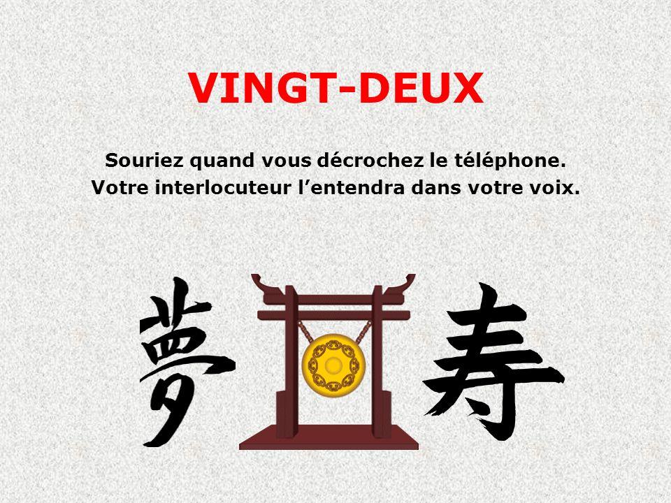 VINGT-DEUX Souriez quand vous décrochez le téléphone.