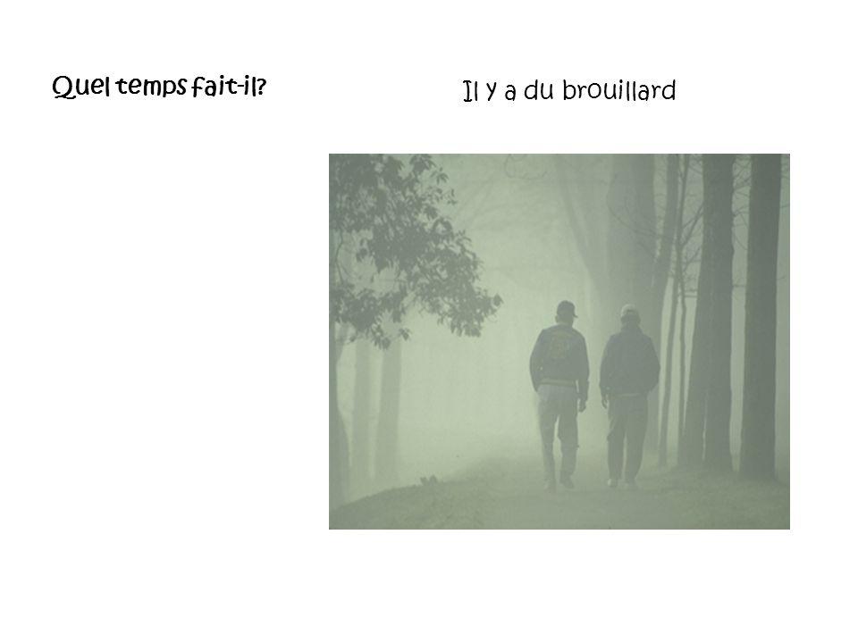 Quel temps fait-il Il y a du brouillard