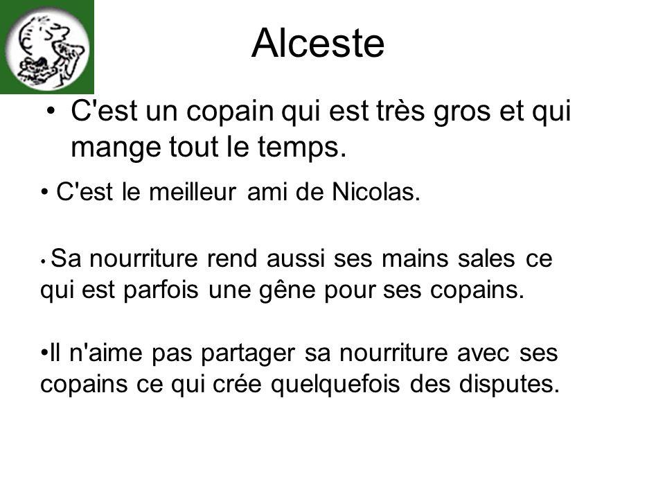 Alceste C est un copain qui est très gros et qui mange tout le temps.