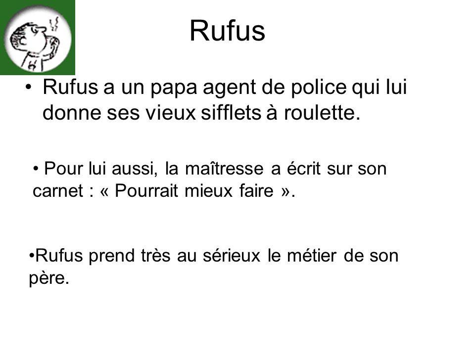 Rufus Rufus a un papa agent de police qui lui donne ses vieux sifflets à roulette.