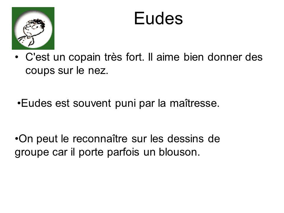 Eudes C est un copain très fort. Il aime bien donner des coups sur le nez. Eudes est souvent puni par la maîtresse.