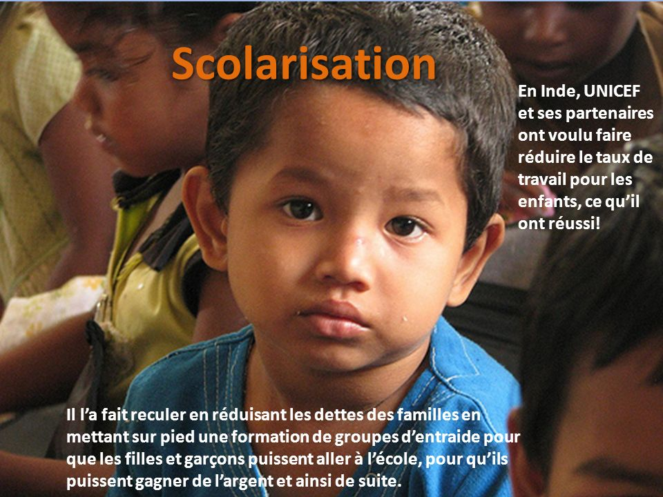 Scolarisation En Inde, UNICEF et ses partenaires ont voulu faire réduire le taux de travail pour les enfants, ce qu'il ont réussi!