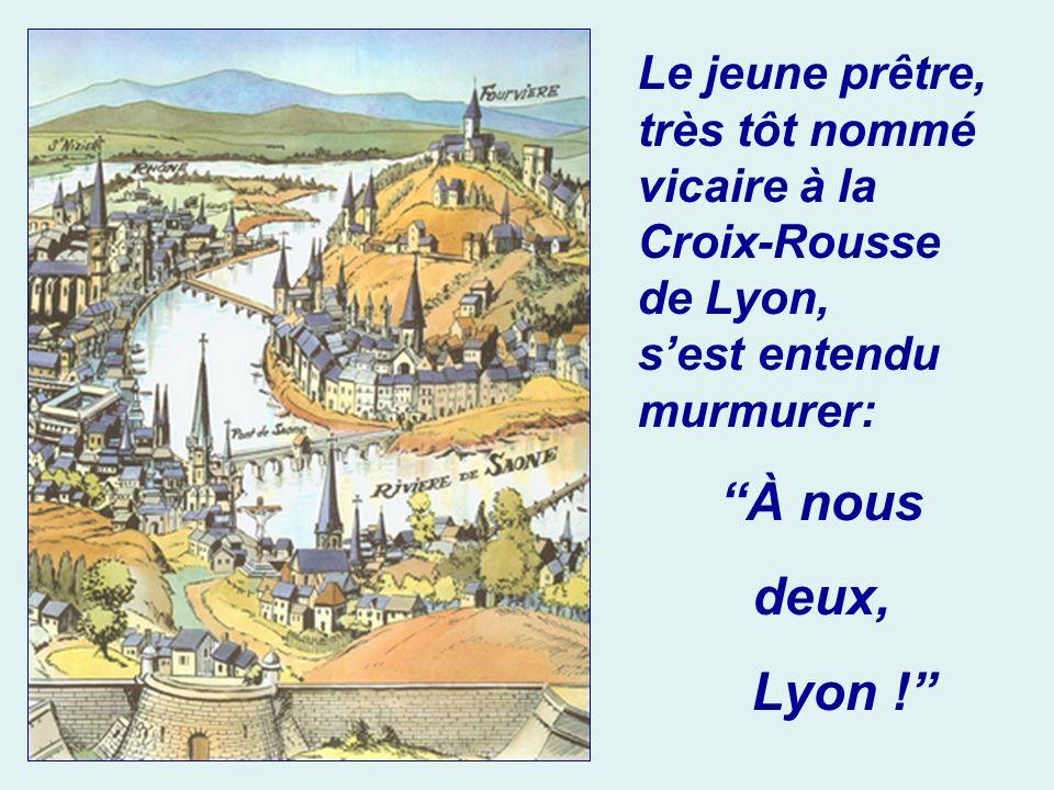 Le jeune prêtre, très tôt nommé vicaire à la Croix-Rousse de Lyon,