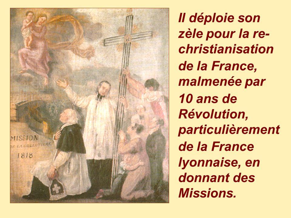 Il déploie son zèle pour la re-christianisation. de la France, malmenée par. 10 ans de Révolution, particulièrement.