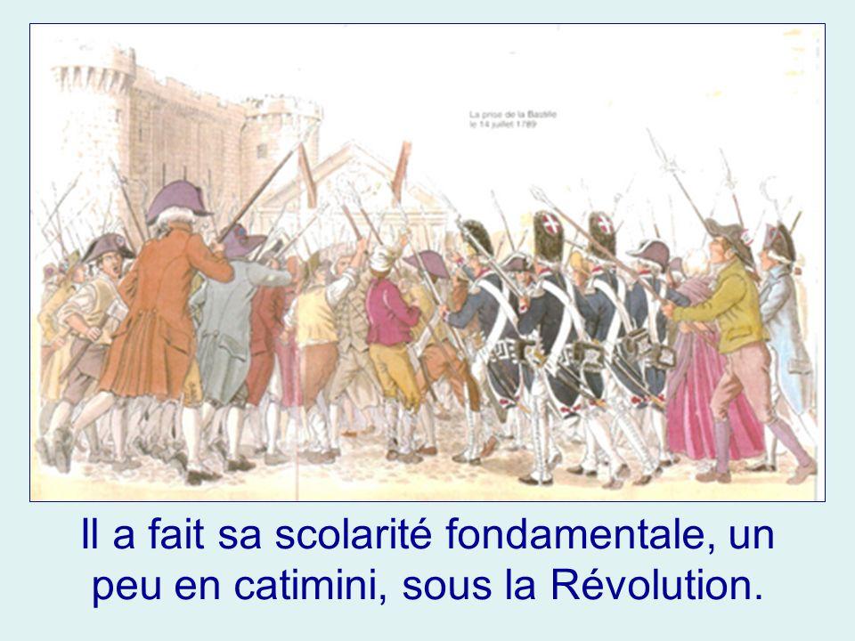 Il a fait sa scolarité fondamentale, un peu en catimini, sous la Révolution.