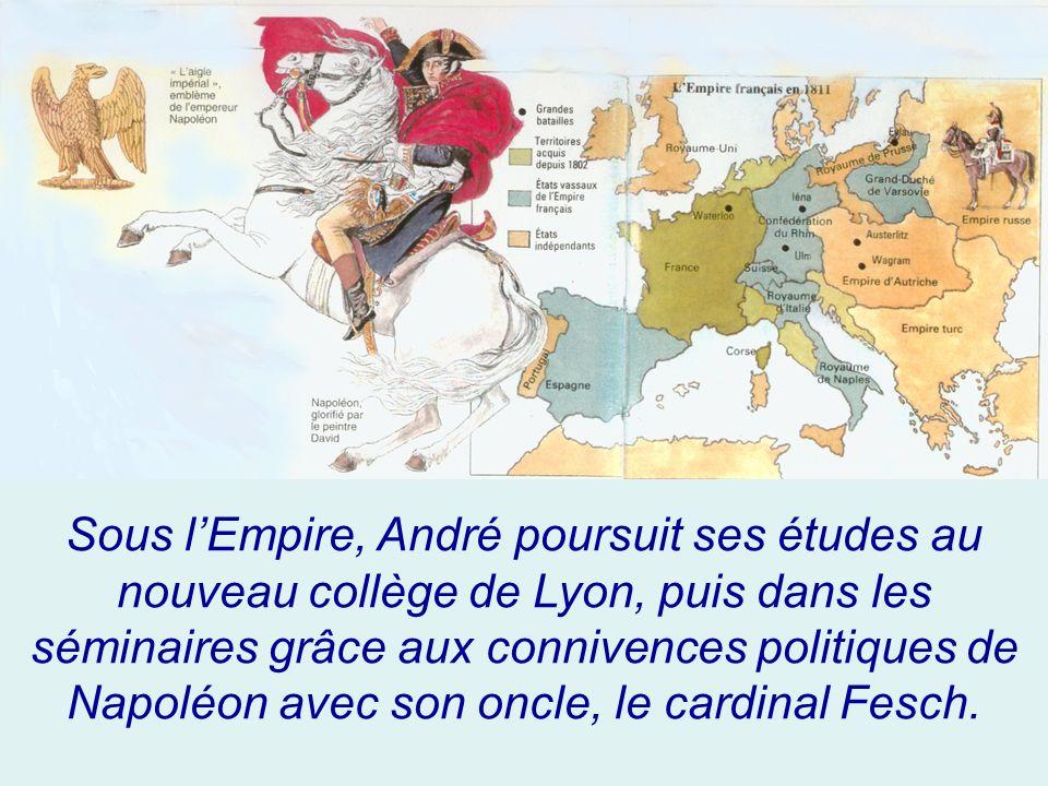 Sous l'Empire, André poursuit ses études au nouveau collège de Lyon, puis dans les séminaires grâce aux connivences politiques de Napoléon avec son oncle, le cardinal Fesch.