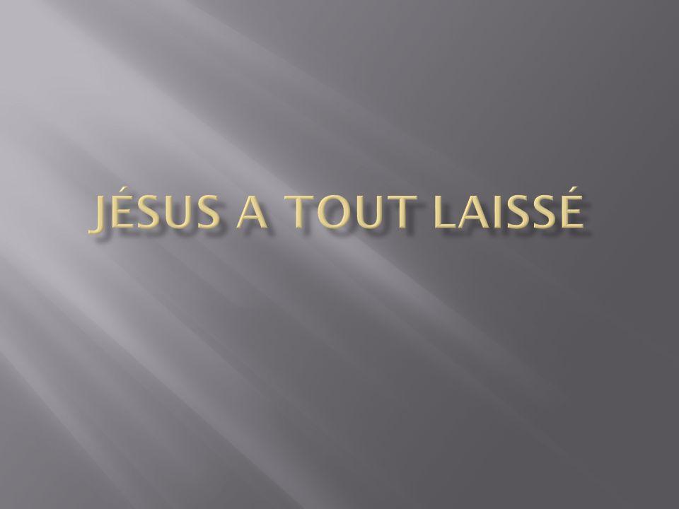 Jésus a tout laissé