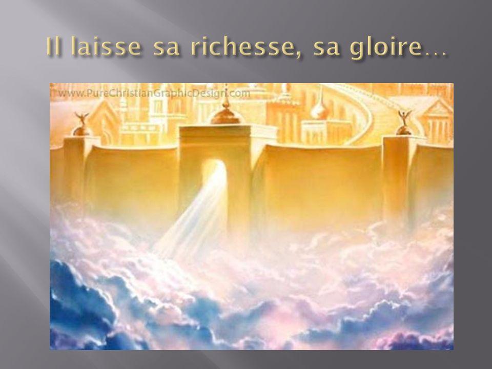 Il laisse sa richesse, sa gloire…