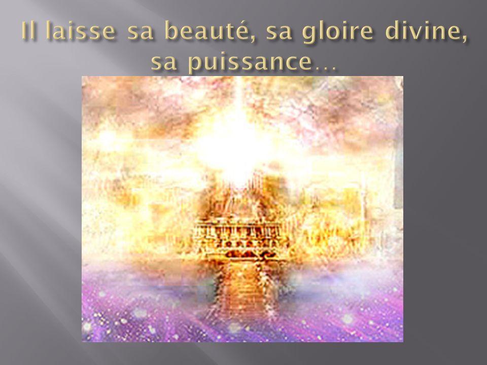 Il laisse sa beauté, sa gloire divine, sa puissance…