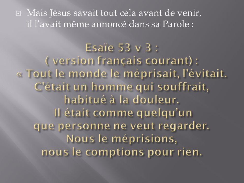 Mais Jésus savait tout cela avant de venir, il l'avait même annoncé dans sa Parole :