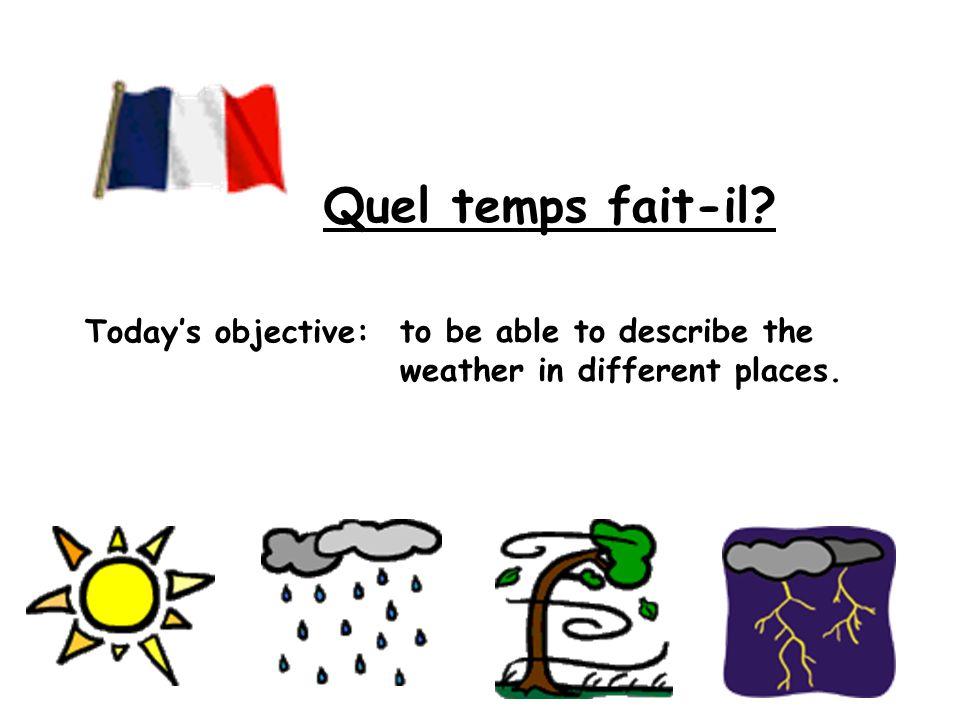 Quel temps fait-il Today's objective: