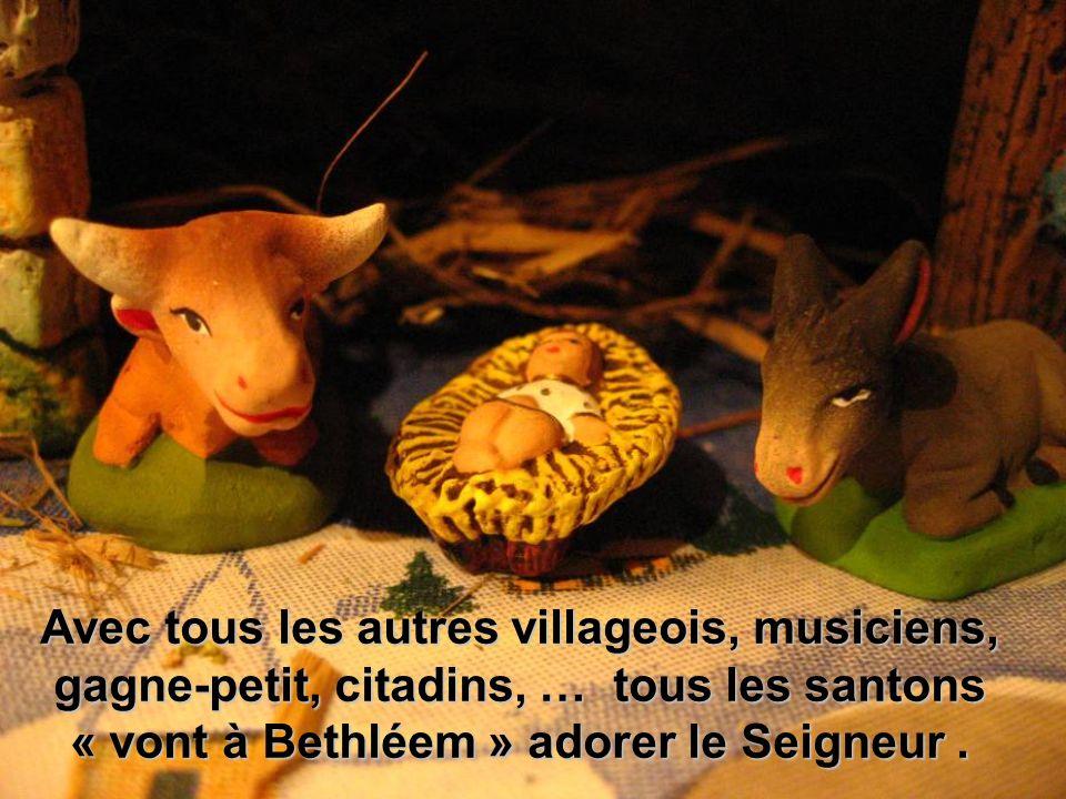 Avec tous les autres villageois, musiciens, gagne-petit, citadins, … tous les santons « vont à Bethléem » adorer le Seigneur .