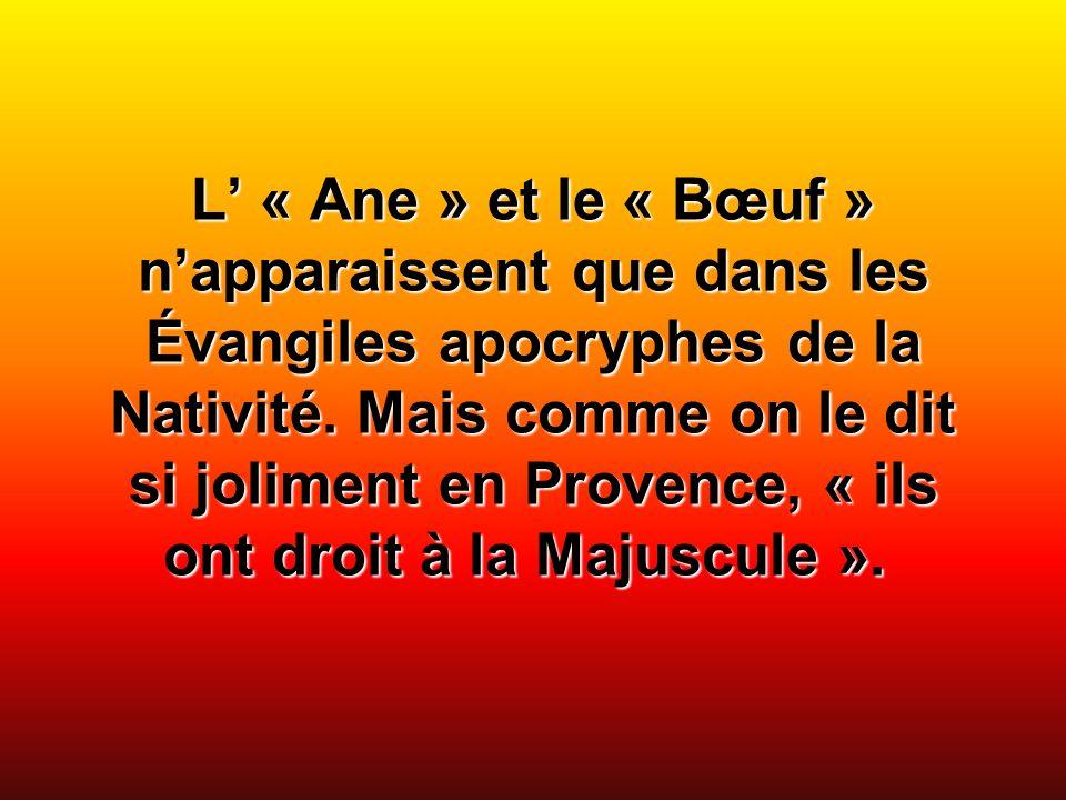 L' « Ane » et le « Bœuf » n'apparaissent que dans les Évangiles apocryphes de la Nativité.