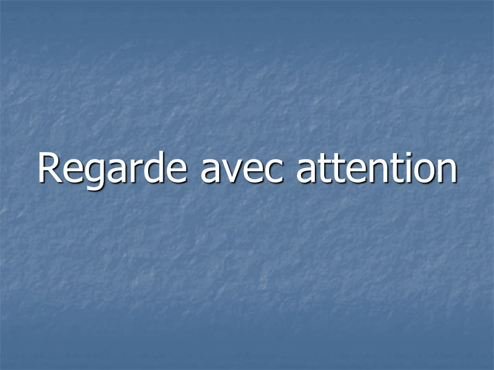 Regarde avec attention