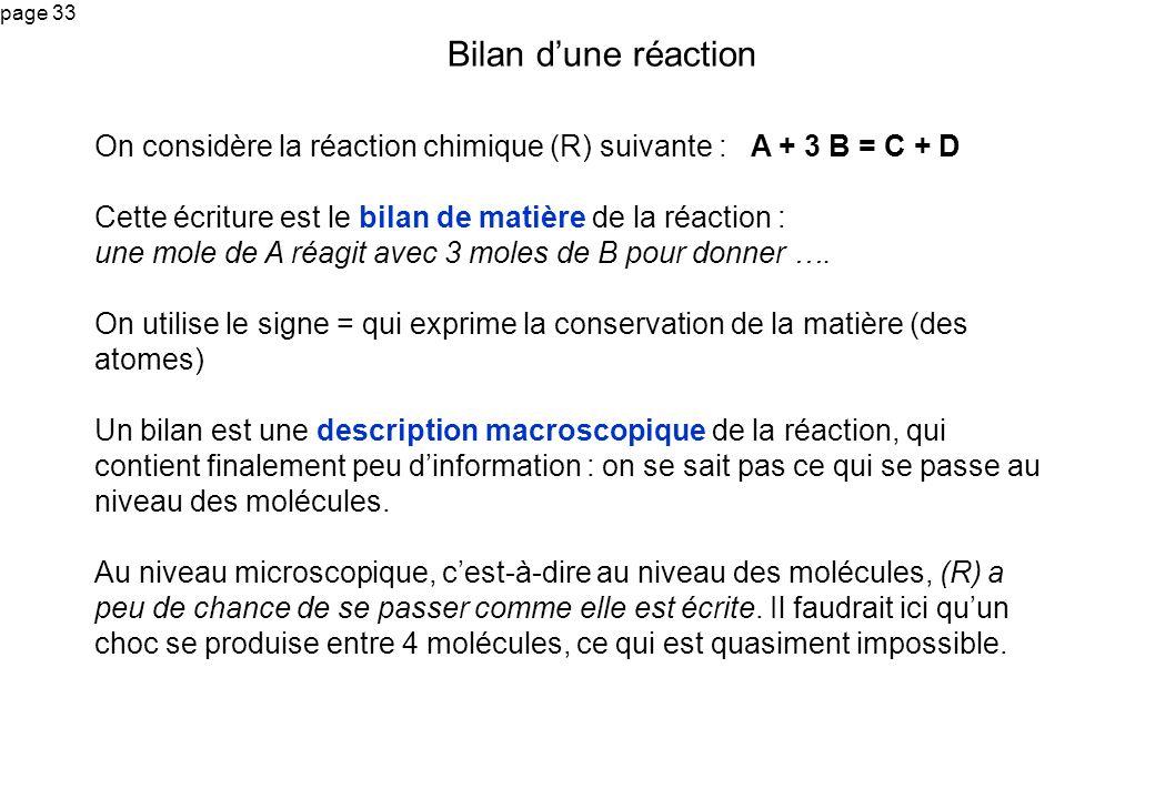 Bilan d'une réaction On considère la réaction chimique (R) suivante : A + 3 B = C + D. Cette écriture est le bilan de matière de la réaction :